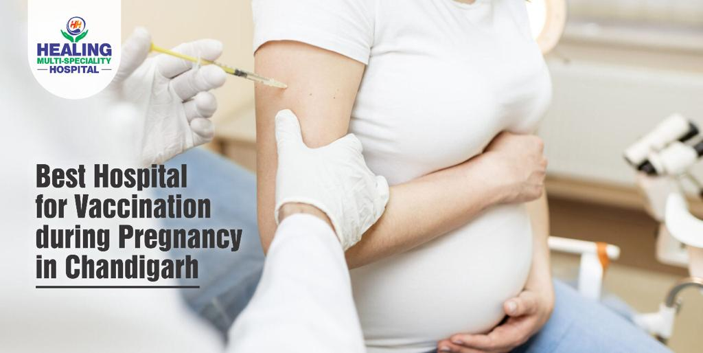 Best Hospital for Vaccination During Pregnancy in Chandigarh